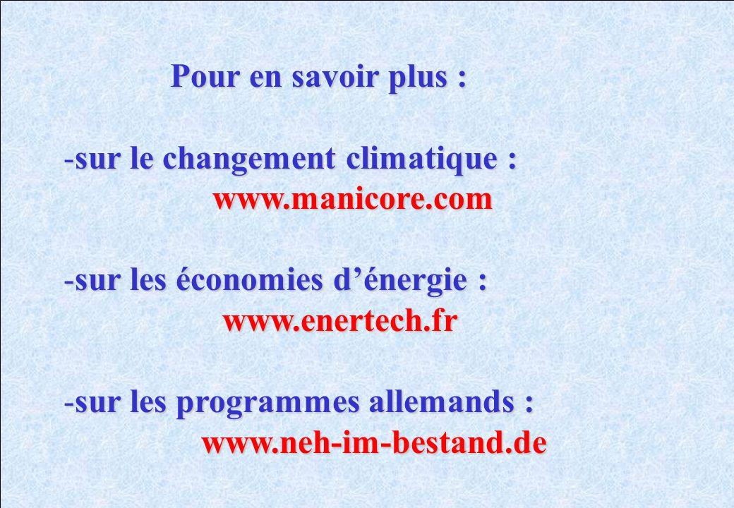 Pour en savoir plus : -sur le changement climatique : www.manicore.com -sur les économies dénergie : www.enertech.fr www.enertech.fr -sur les programm