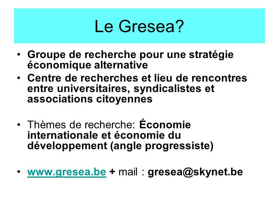 Le Gresea? Groupe de recherche pour une stratégie économique alternative Centre de recherches et lieu de rencontres entre universitaires, syndicaliste