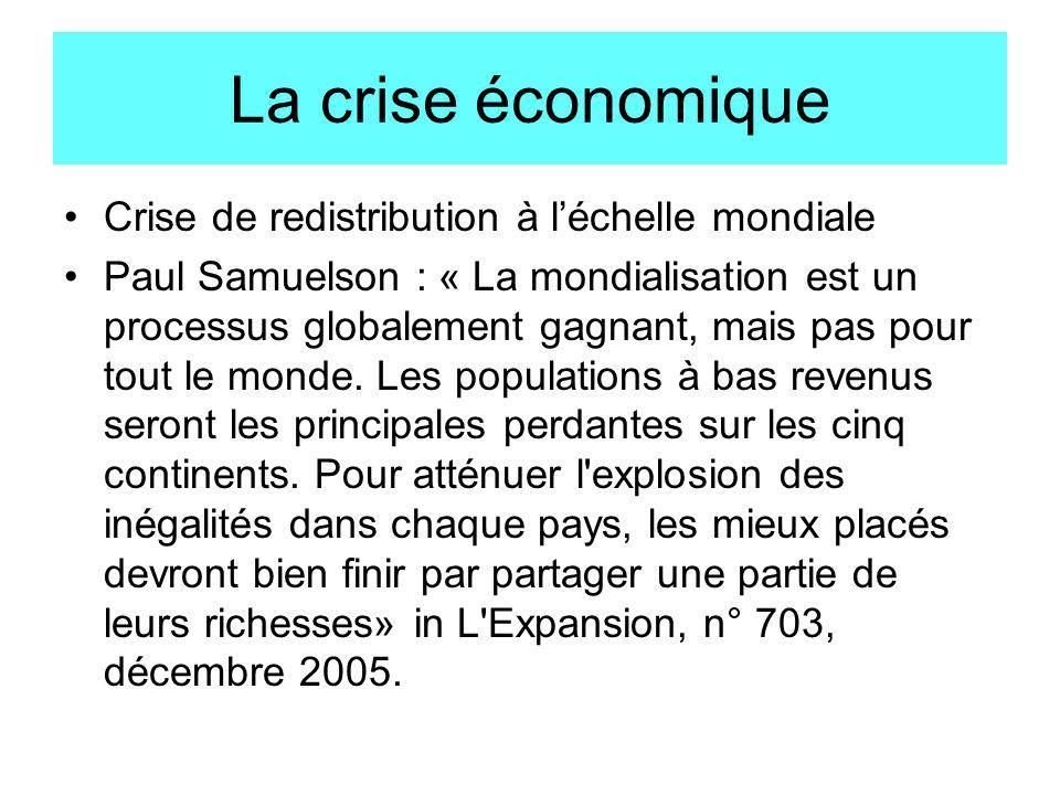 La crise économique Crise de redistribution à léchelle mondiale Paul Samuelson : « La mondialisation est un processus globalement gagnant, mais pas po