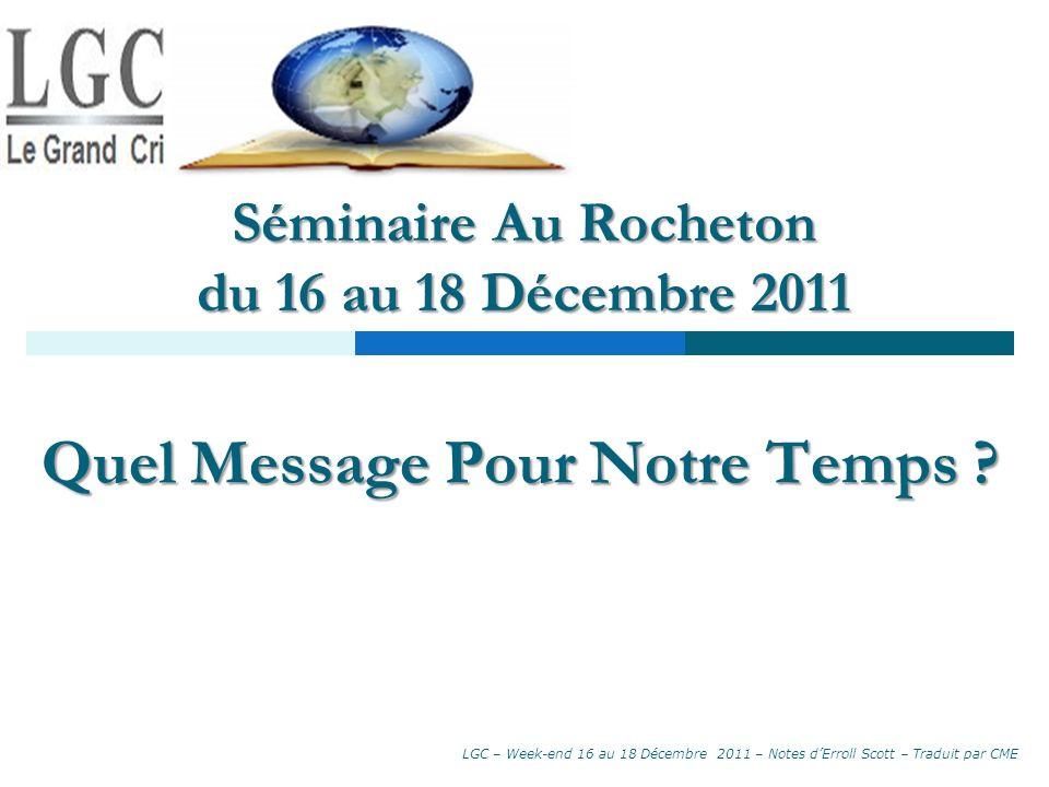 Séminaire Au Rocheton du 16 au 18 Décembre 2011 Séminaire Au Rocheton du 16 au 18 Décembre 2011 Quel Message Pour Notre Temps ? LGC – Week-end 16 au 1
