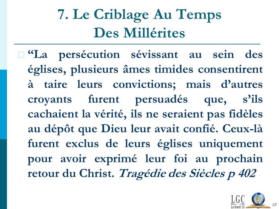 7. Le Criblage Au Temps Des Millérites La persécution sévissant au sein des églises, plusieurs âmes timides consentirent à taire leurs convictions; ma