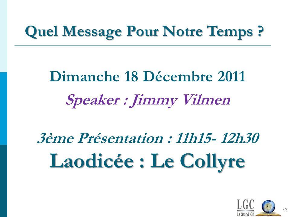 Laodicée : Le Collyre 3ème Présentation : 11h15- 12h30 Laodicée : Le Collyre Dimanche 18 Décembre 2011 Speaker : Jimmy Vilmen Quel Message Pour Notre