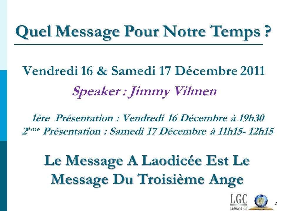 Le Message A Laodicée Est Le Message Du Troisième Ange 1ère Présentation : Vendredi 16 Décembre à 19h30 2 ème Présentation : Samedi 17 Décembre à 11h1