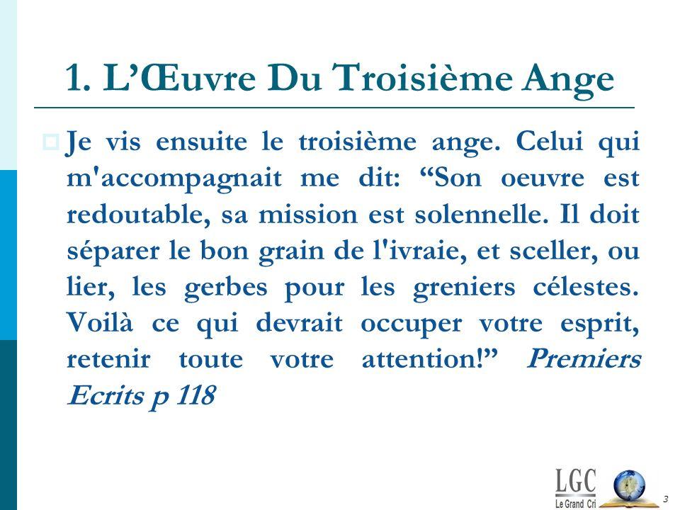 1. LŒuvre Du Troisième Ange Je vis ensuite le troisième ange. Celui qui m'accompagnait me dit: Son oeuvre est redoutable, sa mission est solennelle. I