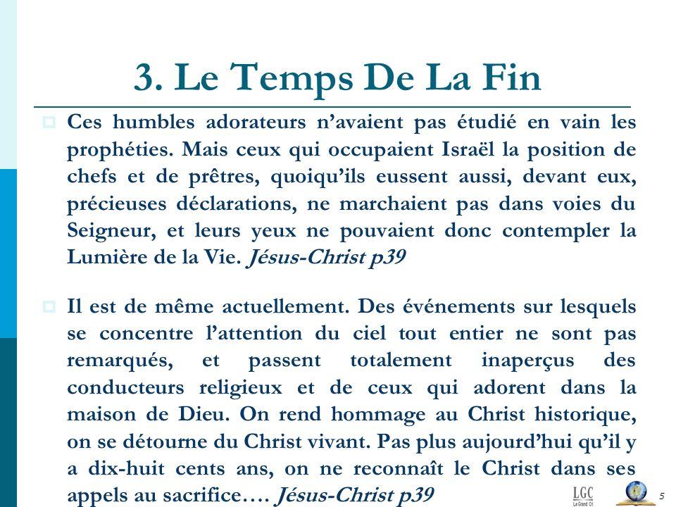 3. Le Temps De La Fin Ces humbles adorateurs navaient pas étudié en vain les prophéties. Mais ceux qui occupaient Israël la position de chefs et de pr