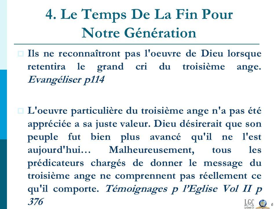 4. Le Temps De La Fin Pour Notre Génération Ils ne reconnaîtront pas l'oeuvre de Dieu lorsque retentira le grand cri du troisième ange. Evangéliser p1