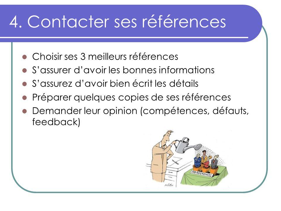 4. Contacter ses références Choisir ses 3 meilleurs références Sassurer davoir les bonnes informations Sassurez davoir bien écrit les détails Préparer