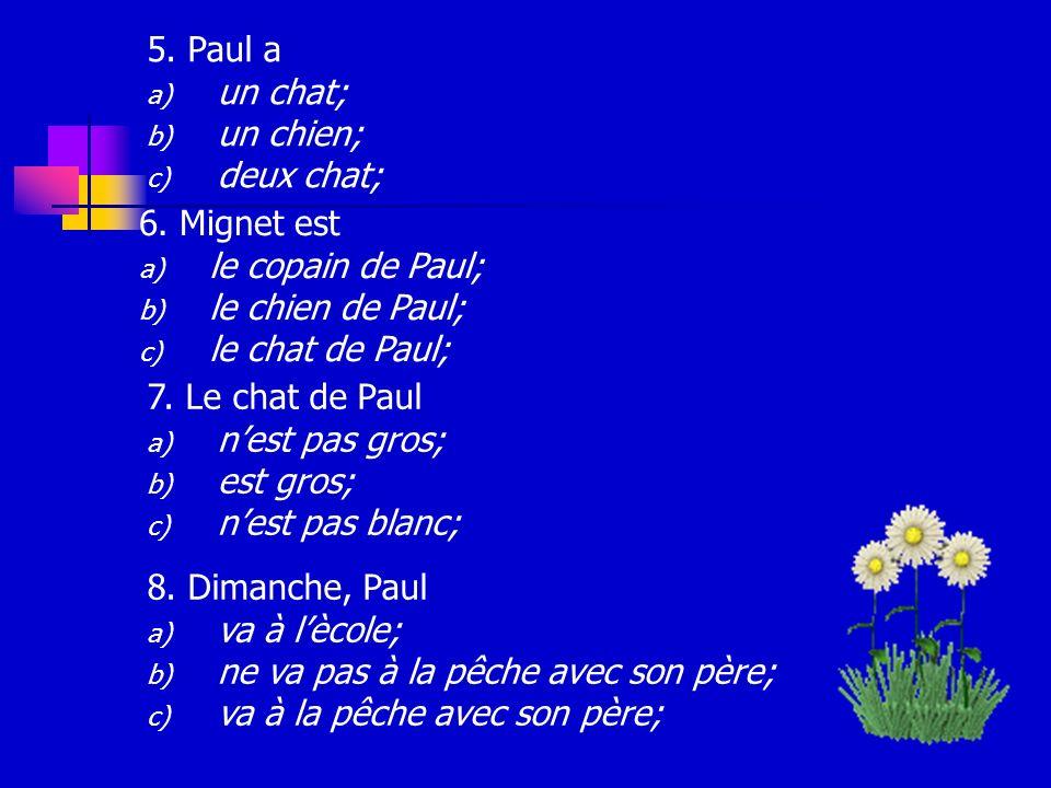 1. Paul a) est un garçon français; b) nest pas un garçon français; c) est un garçon français; 2.