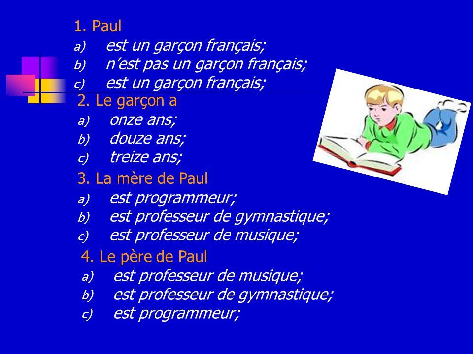1.Paul a) est un garçon français; b) nest pas un garçon français; c) est un garçon français; 2.