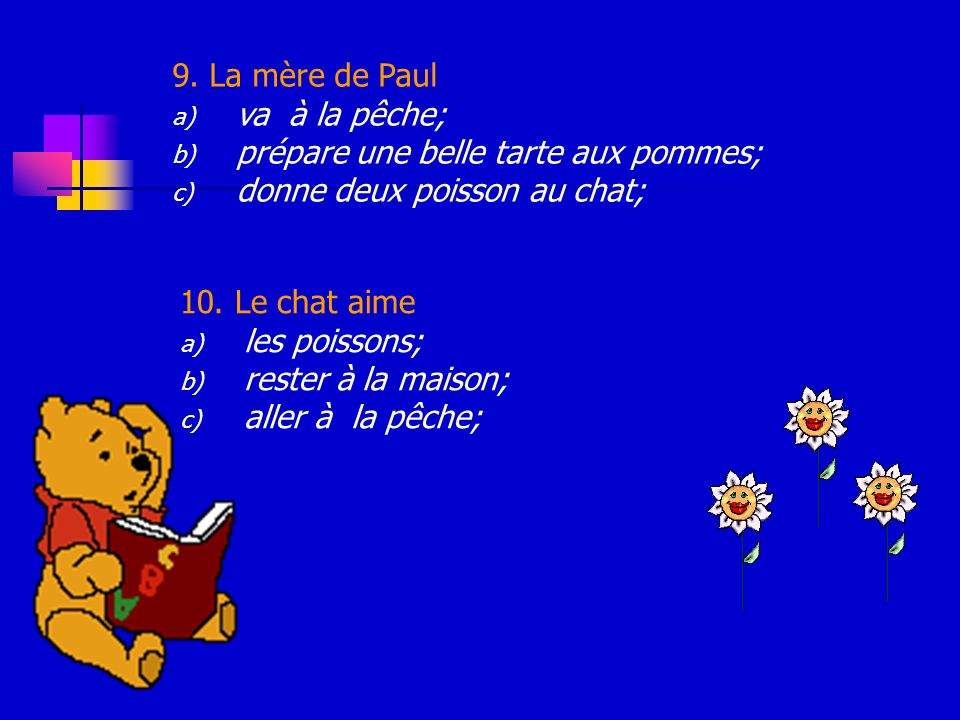 5. Paul a a) un chat; b) un chien; c) deux chat; 6.