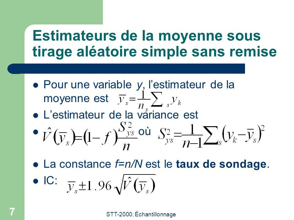 STT-2000; Échantillonnage 7 Estimateurs de la moyenne sous tirage aléatoire simple sans remise Pour une variable y, lestimateur de la moyenne est Lestimateur de la variance est où La constance f=n/N est le taux de sondage.