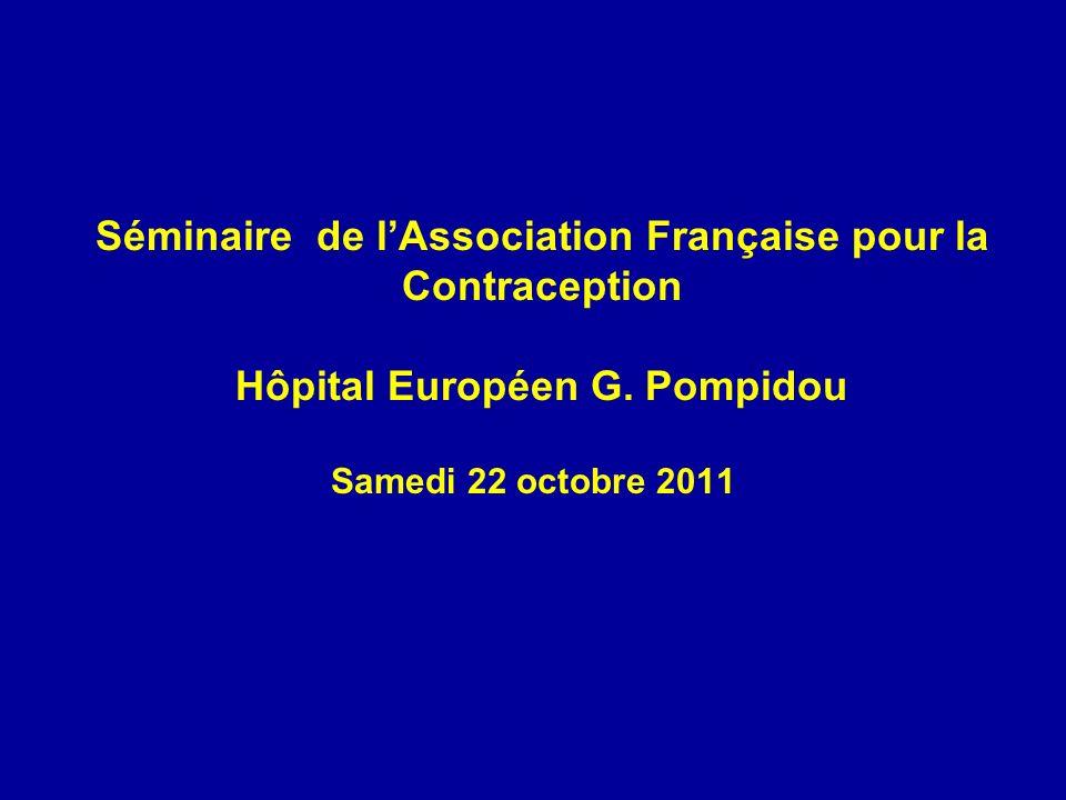 Séminaire de lAssociation Française pour la Contraception Hôpital Européen G. Pompidou Samedi 22 octobre 2011