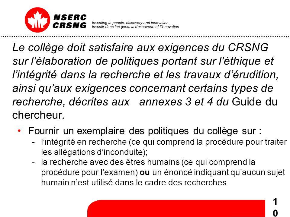 10 Le collège doit satisfaire aux exigences du CRSNG sur lélaboration de politiques portant sur léthique et lintégrité dans la recherche et les travaux dérudition, ainsi quaux exigences concernant certains types de recherche, décrites aux annexes 3 et 4 du Guide du chercheur.