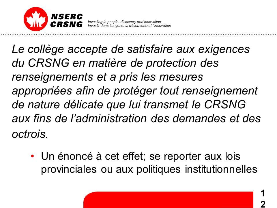 12 Le collège accepte de satisfaire aux exigences du CRSNG en matière de protection des renseignements et a pris les mesures appropriées afin de protéger tout renseignement de nature délicate que lui transmet le CRSNG aux fins de ladministration des demandes et des octrois.