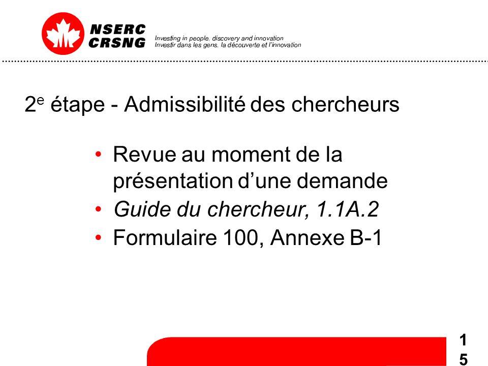 15 2 e étape - Admissibilité des chercheurs Revue au moment de la présentation dune demande Guide du chercheur, 1.1A.2 Formulaire 100, Annexe B-1