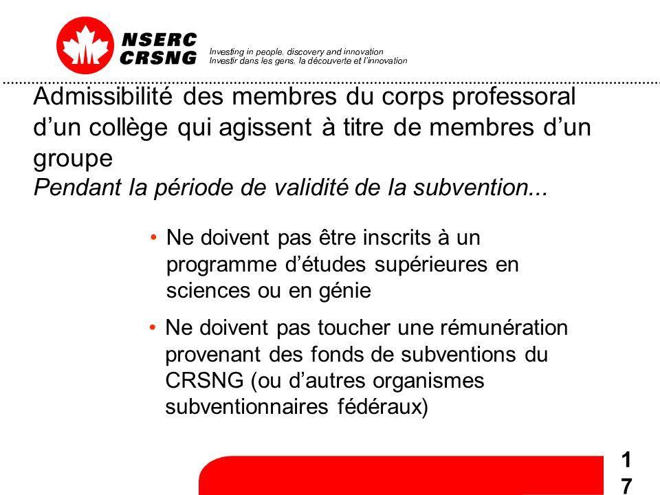 17 Admissibilité des membres du corps professoral dun collège qui agissent à titre de membres dun groupe Pendant la période de validité de la subvention...