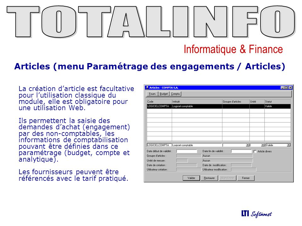 Informatique & Finance LTI Softinvest Articles (menu Paramétrage des engagements / Articles) La création darticle est facultative pour lutilisation cl