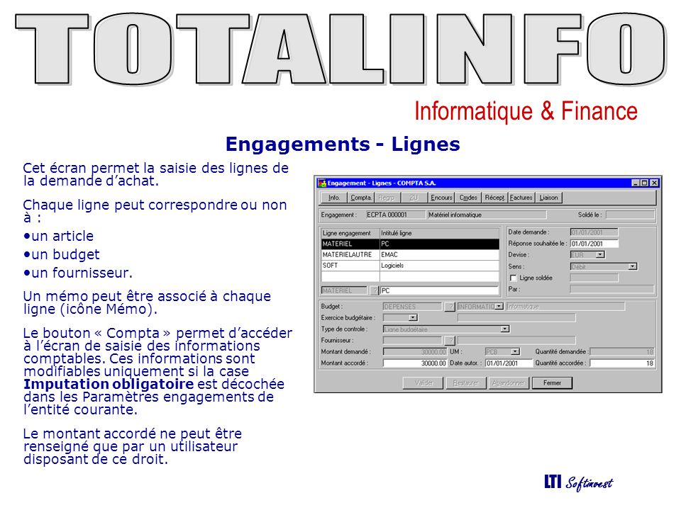 Informatique & Finance LTI Softinvest Engagements - Lignes Cet écran permet la saisie des lignes de la demande dachat.