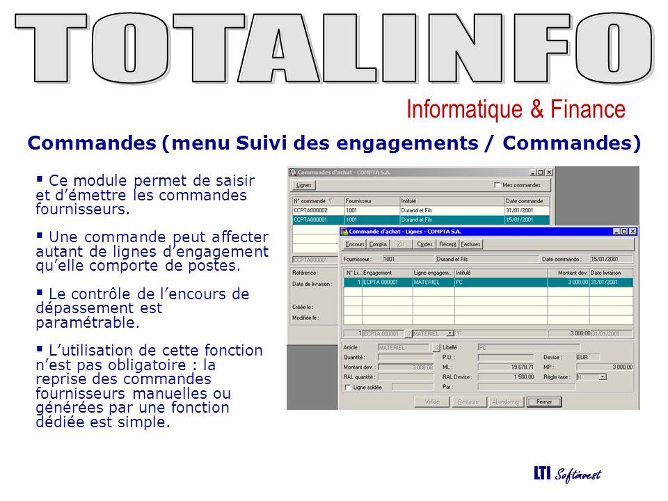 Informatique & Finance LTI Softinvest Commandes (menu Suivi des engagements / Commandes) Ce module permet de saisir et démettre les commandes fournisseurs.