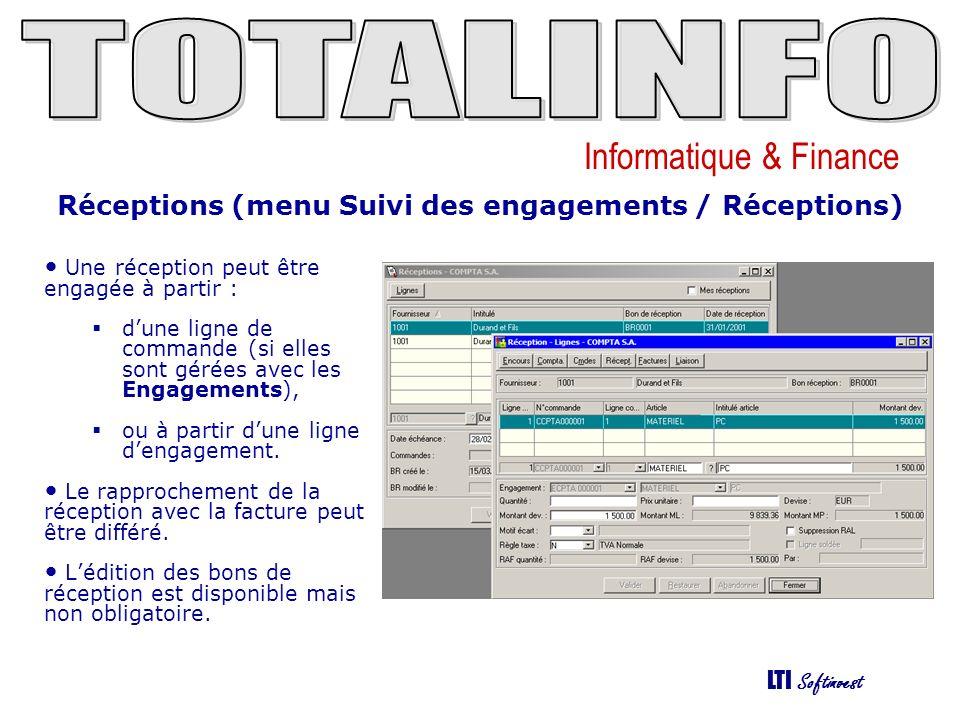 Informatique & Finance LTI Softinvest Réceptions (menu Suivi des engagements / Réceptions) Une réception peut être engagée à partir : dune ligne de commande (si elles sont gérées avec les Engagements), ou à partir dune ligne dengagement.