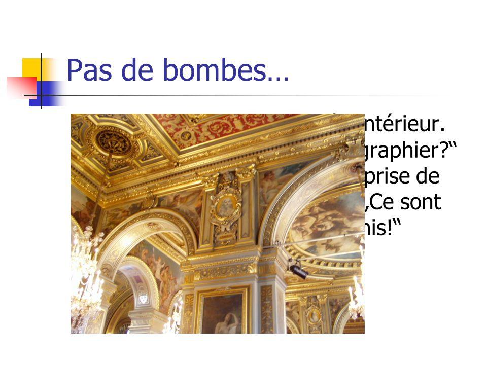 Pas de bombes… Maintenait nous sommes à lintérieur.