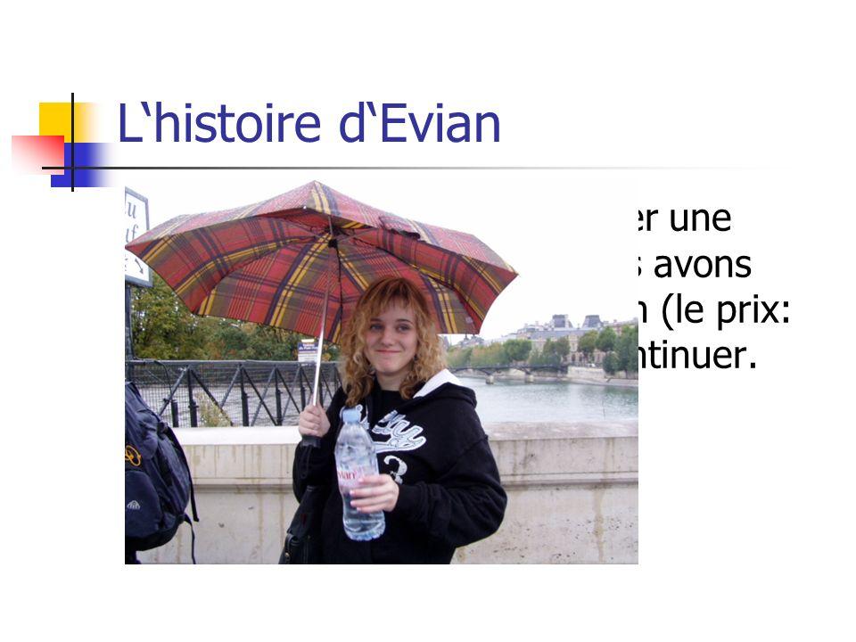 Lhistoire dEvian Dabord je veux vous raconter une petite histoire comment nous avons voulu acheter de leau Evian (le prix: 3). Bon… Je ne dois pas con
