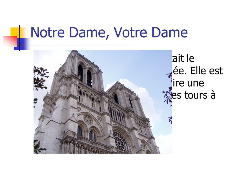 Notre Dame, Votre Dame La Cathédrale Notre Dame était le premier édifice qui ma étonnée. Elle est très grande! Je nai pas pu faire une seule photo ave