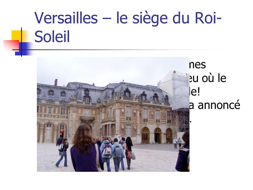 Versailles – le siège du Roi- Soleil Cest très insolite. Nous sommes vraiment ici! Versailles – le lieu où le Roi-Soleil a habité. Formidable! Malheur