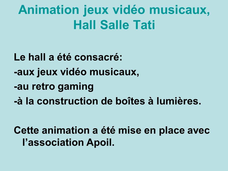 Animation jeux vidéo musicaux, Hall Salle Tati Le hall a été consacré: -aux jeux vidéo musicaux, -au retro gaming -à la construction de boîtes à lumières.