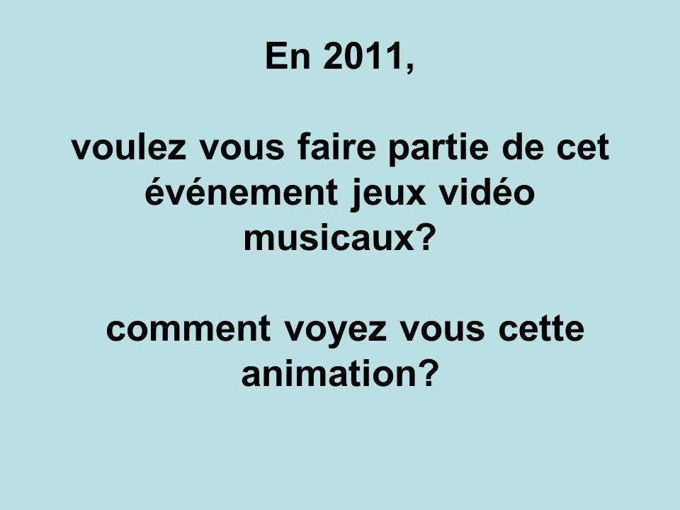 En 2011, voulez vous faire partie de cet événement jeux vidéo musicaux.