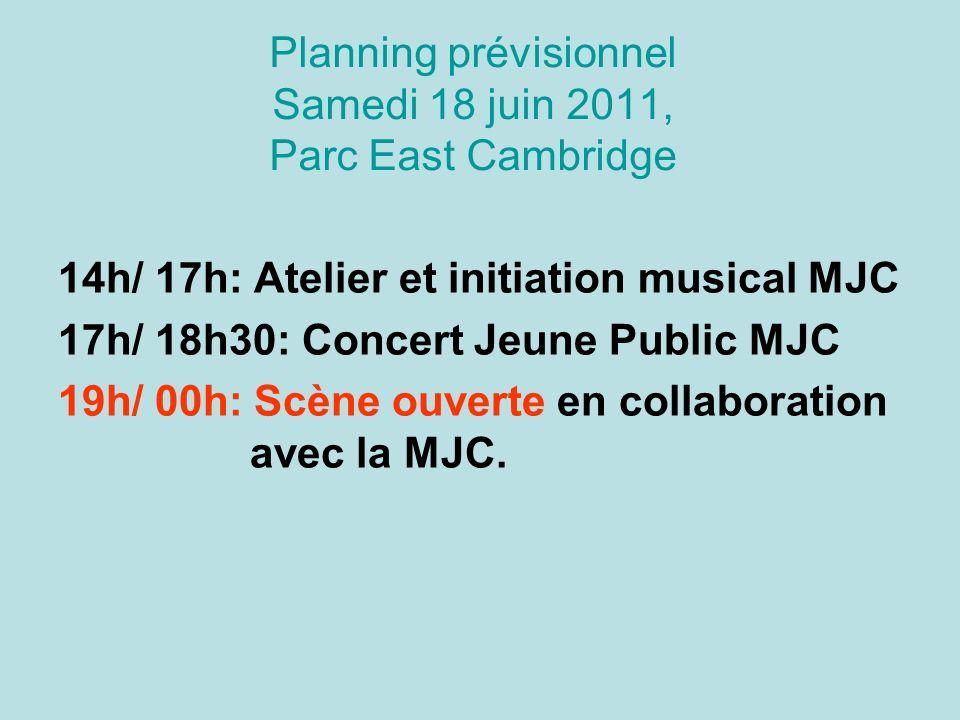 Planning prévisionnel Samedi 18 juin 2011, Parc East Cambridge 14h/ 17h: Atelier et initiation musical MJC 17h/ 18h30: Concert Jeune Public MJC 19h/ 00h: Scène ouverte en collaboration avec la MJC.