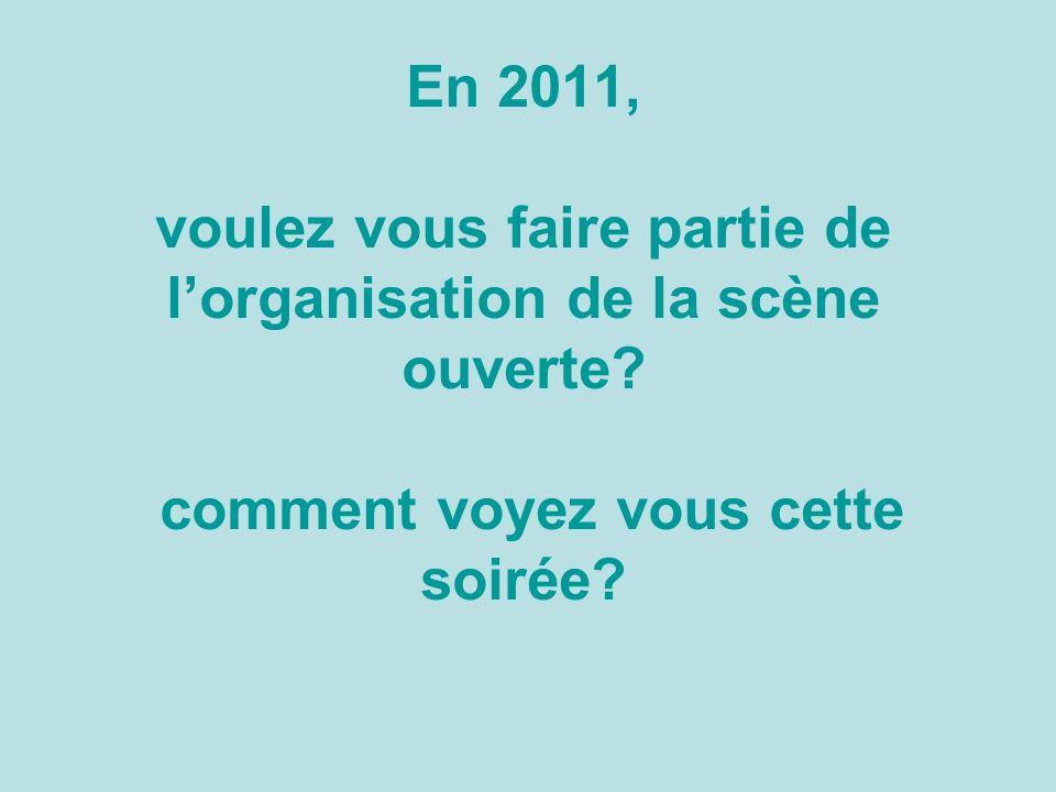 En 2011, voulez vous faire partie de lorganisation de la scène ouverte.
