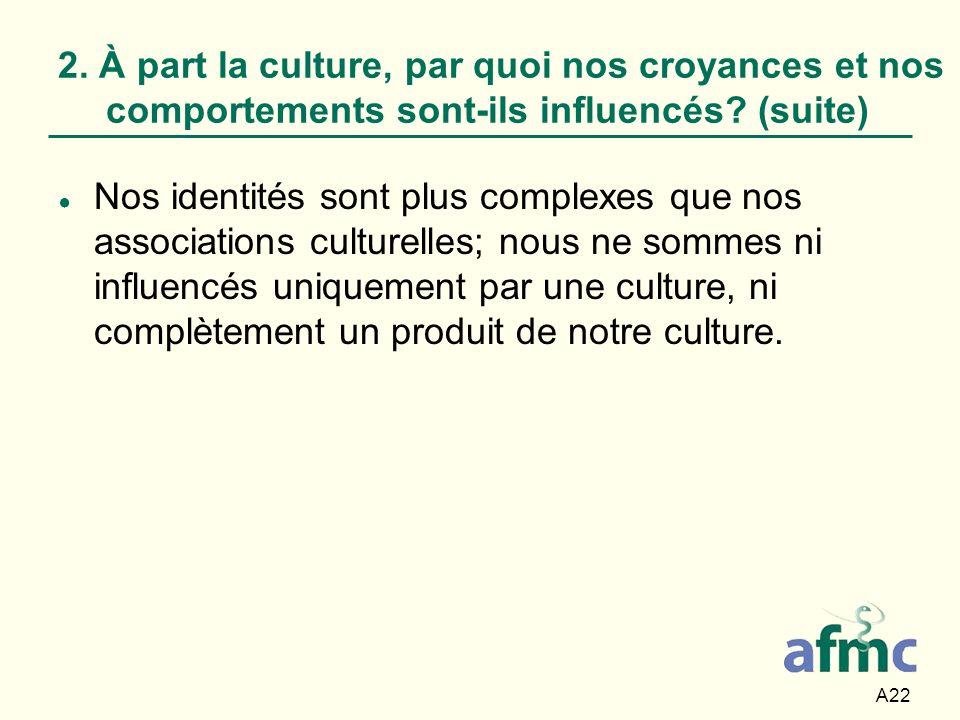 A22 Nos identités sont plus complexes que nos associations culturelles; nous ne sommes ni influencés uniquement par une culture, ni complètement un pr