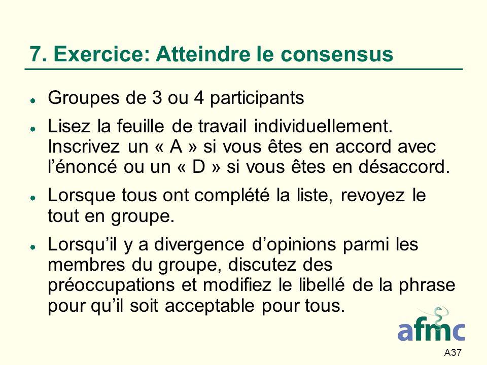 A37 7. Exercice: Atteindre le consensus Groupes de 3 ou 4 participants Lisez la feuille de travail individuellement. Inscrivez un « A » si vous êtes e