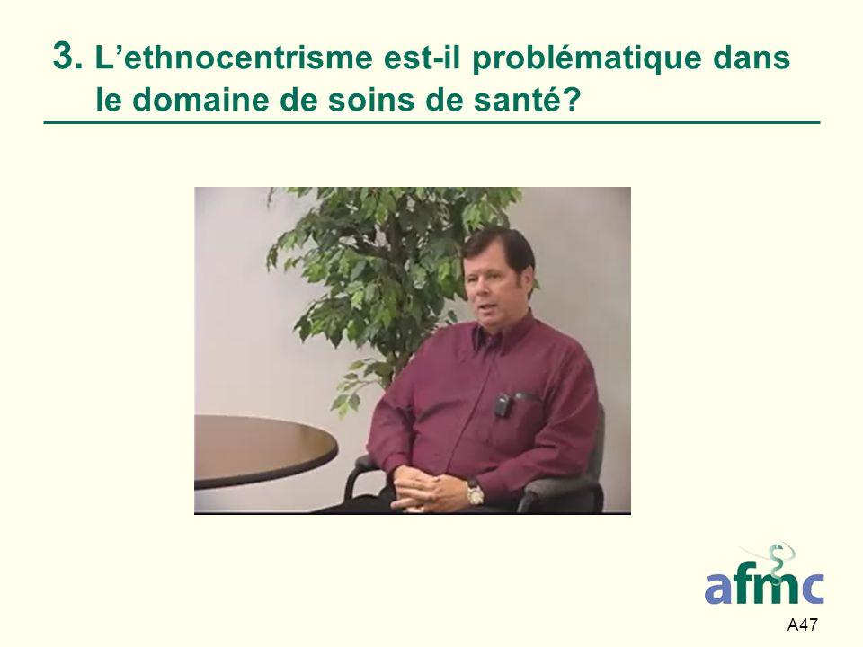 A47 3. Lethnocentrisme est-il problématique dans le domaine de soins de santé?