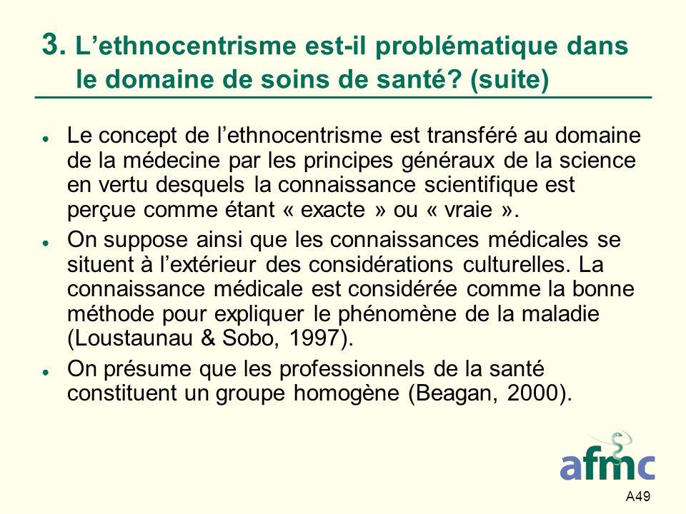 A49 Le concept de lethnocentrisme est transféré au domaine de la médecine par les principes généraux de la science en vertu desquels la connaissance s
