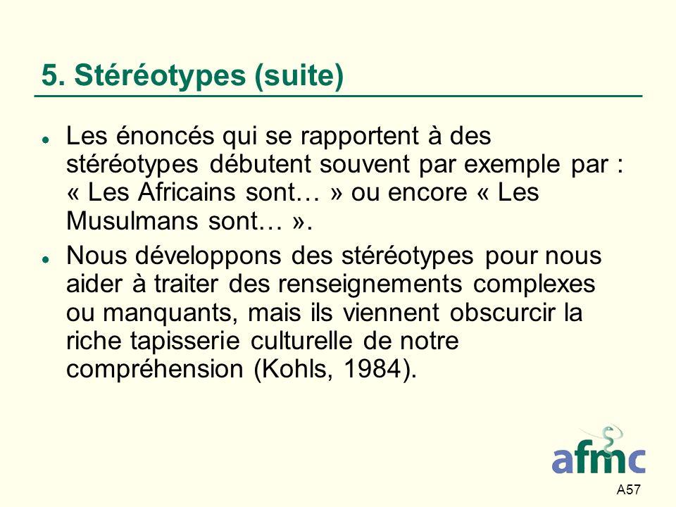 A57 5. Stéréotypes (suite) Les énoncés qui se rapportent à des stéréotypes débutent souvent par exemple par : « Les Africains sont… » ou encore « Les