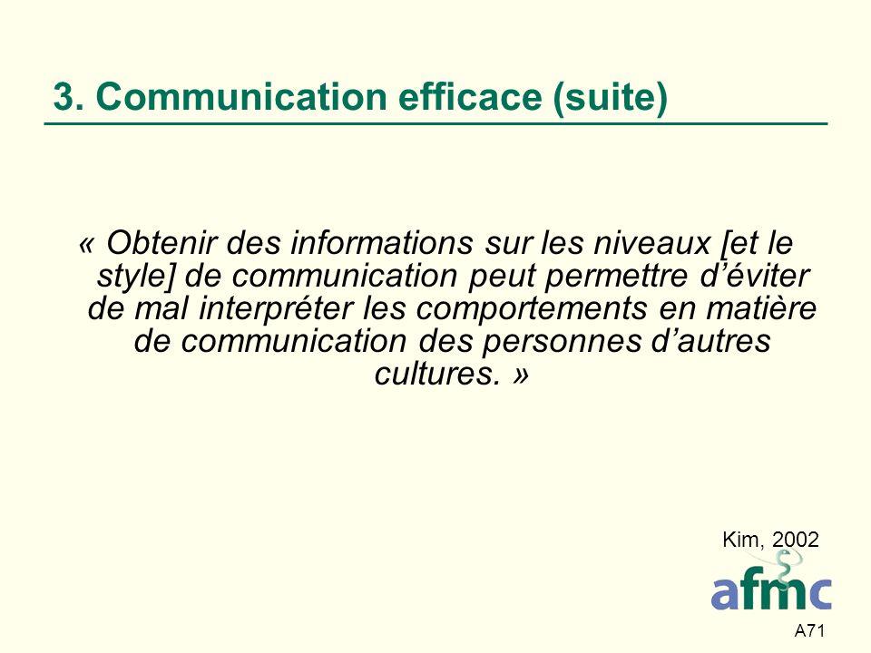 A71 3. Communication efficace (suite) « Obtenir des informations sur les niveaux [et le style] de communication peut permettre déviter de mal interpré