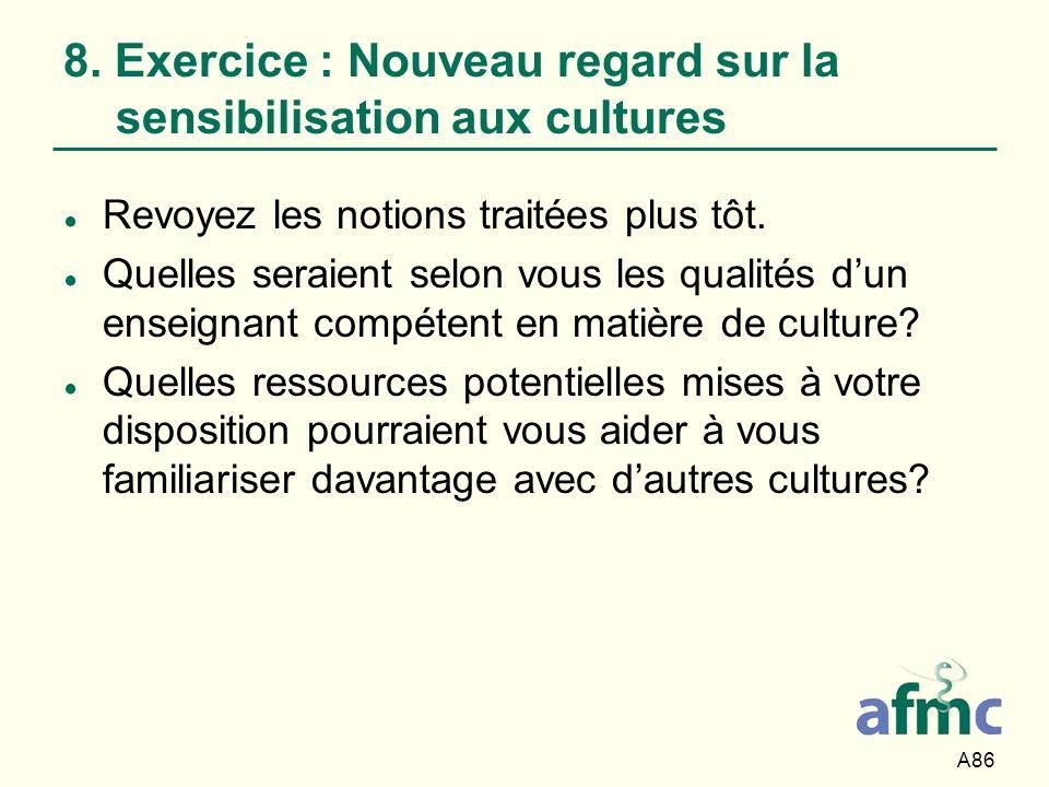 A86 8. Exercice : Nouveau regard sur la sensibilisation aux cultures Revoyez les notions traitées plus tôt. Quelles seraient selon vous les qualités d