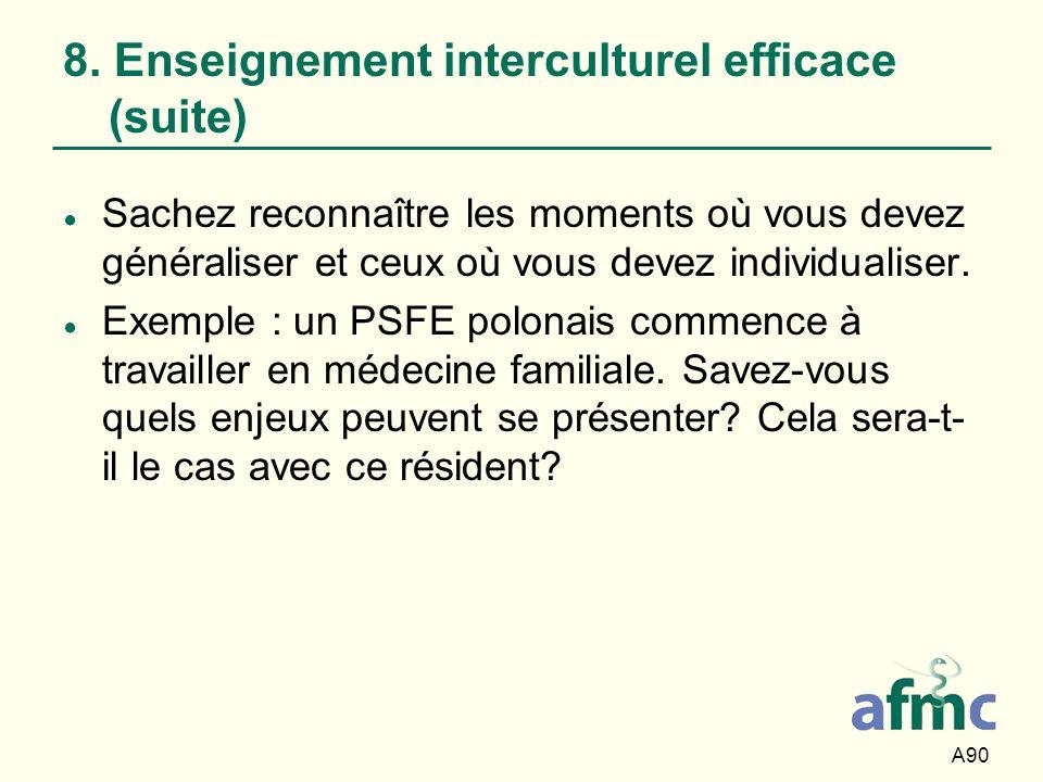 A90 8. Enseignement interculturel efficace (suite) Sachez reconnaître les moments où vous devez généraliser et ceux où vous devez individualiser. Exem