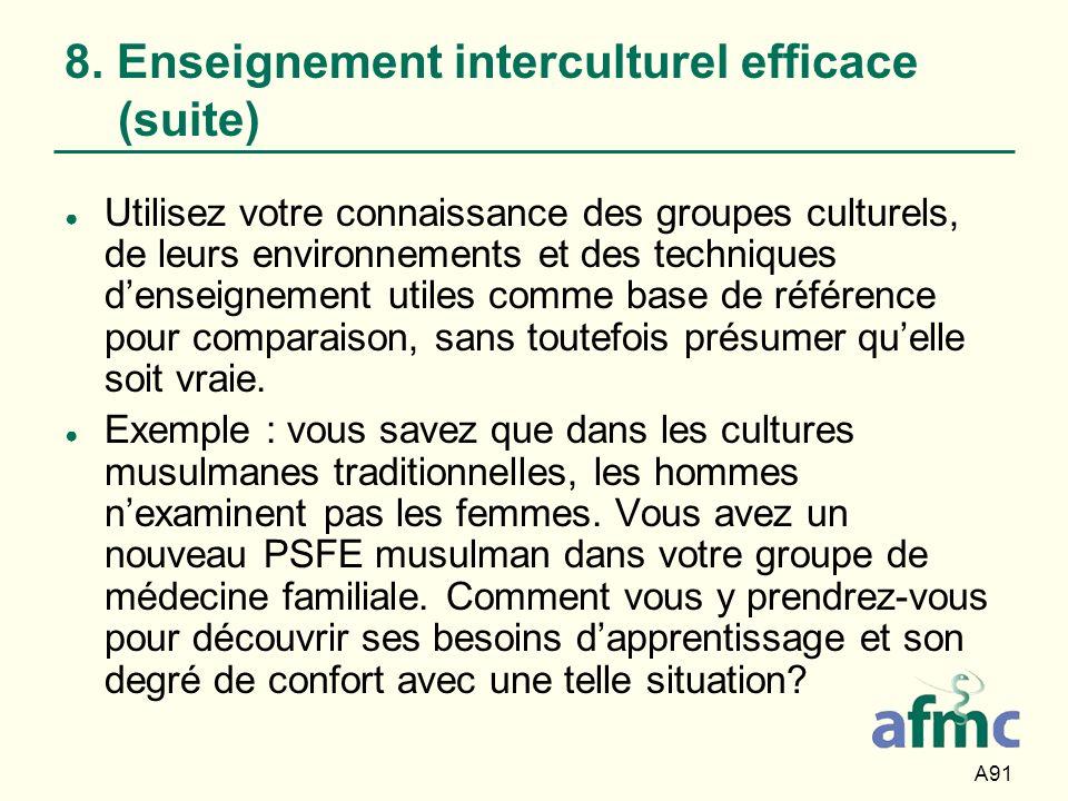 A91 8. Enseignement interculturel efficace (suite) Utilisez votre connaissance des groupes culturels, de leurs environnements et des techniques densei