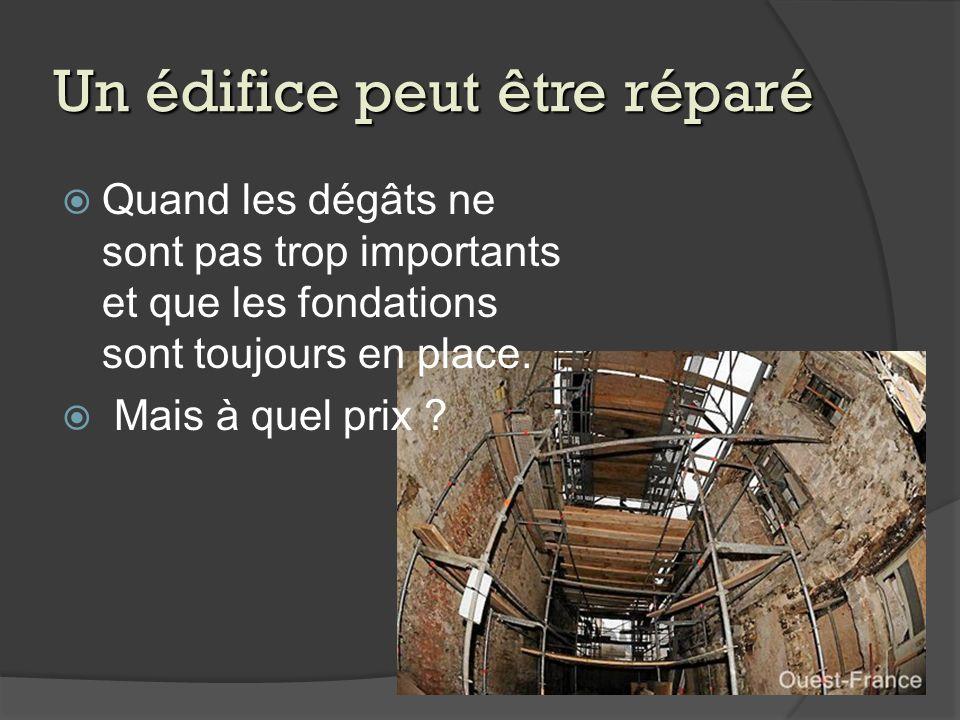Un édifice peut être réparé Quand les dégâts ne sont pas trop importants et que les fondations sont toujours en place. Mais à quel prix ?