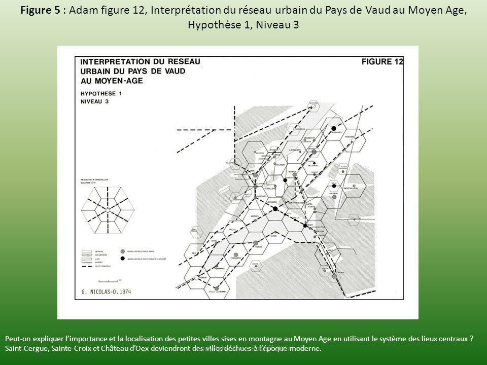 Figure 5 : Adam figure 12, Interprétation du réseau urbain du Pays de Vaud au Moyen Age, Hypothèse 1, Niveau 3 Peut-on expliquer limportance et la loc
