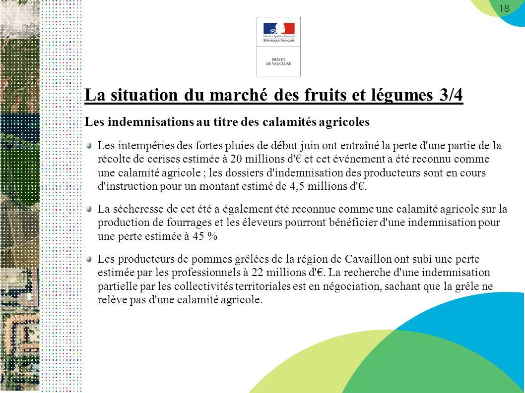 18 La situation du marché des fruits et légumes 3/4 Les indemnisations au titre des calamités agricoles Les intempéries des fortes pluies de début jui