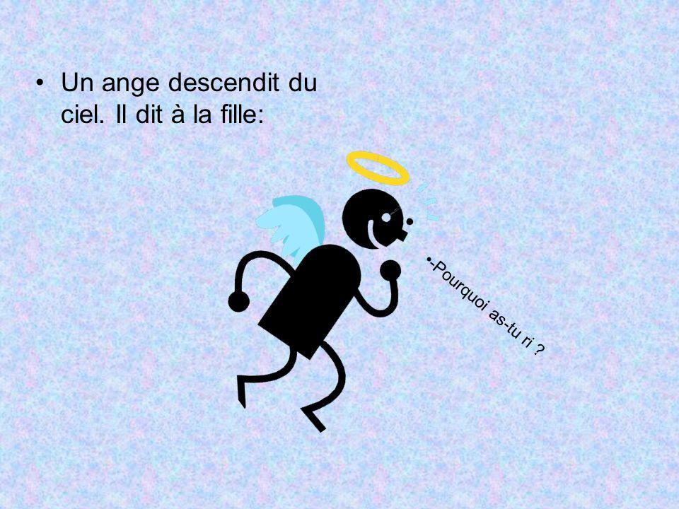 Un ange descendit du ciel. Il dit à la fille: -Pourquoi as-tu ri ?