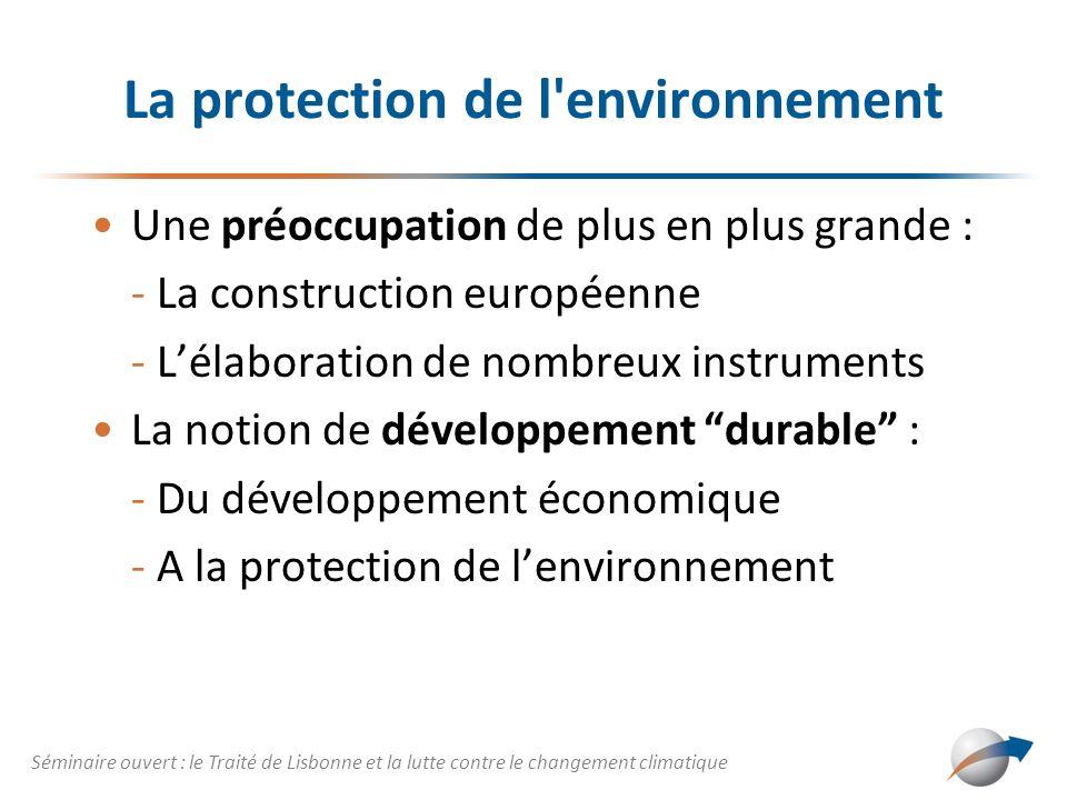 La protection de l'environnement Une préoccupation de plus en plus grande : - La construction européenne - Lélaboration de nombreux instruments La not