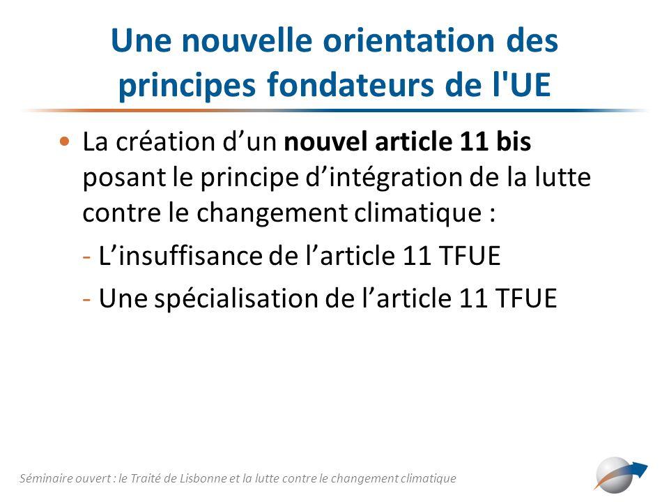 Une nouvelle orientation des principes fondateurs de l'UE La création dun nouvel article 11 bis posant le principe dintégration de la lutte contre le