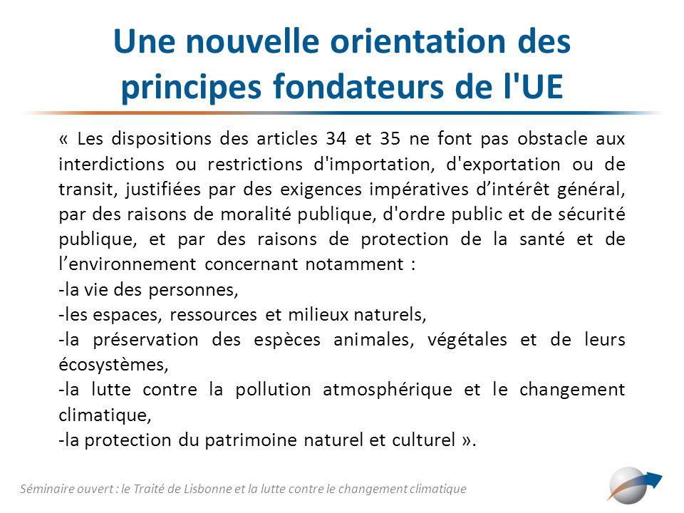Un nouvel objectif des politiques sectorielles de l UE La refonte des dispositions de la PAC (article 39 TFUE) : - Lajout dun troisième objectif : la préservation de lenvironnement - La notion dagriculture durable - Les moyens pour atteindre cet objectif La refonte des dispositions sur lindustrie (article 173 TFUE) : - La notion de durabilité Séminaire ouvert : le Traité de Lisbonne et la lutte contre le changement climatique
