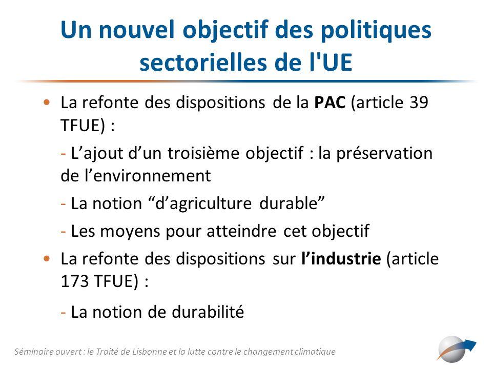 Un nouvel objectif des politiques sectorielles de l'UE La refonte des dispositions de la PAC (article 39 TFUE) : - Lajout dun troisième objectif : la