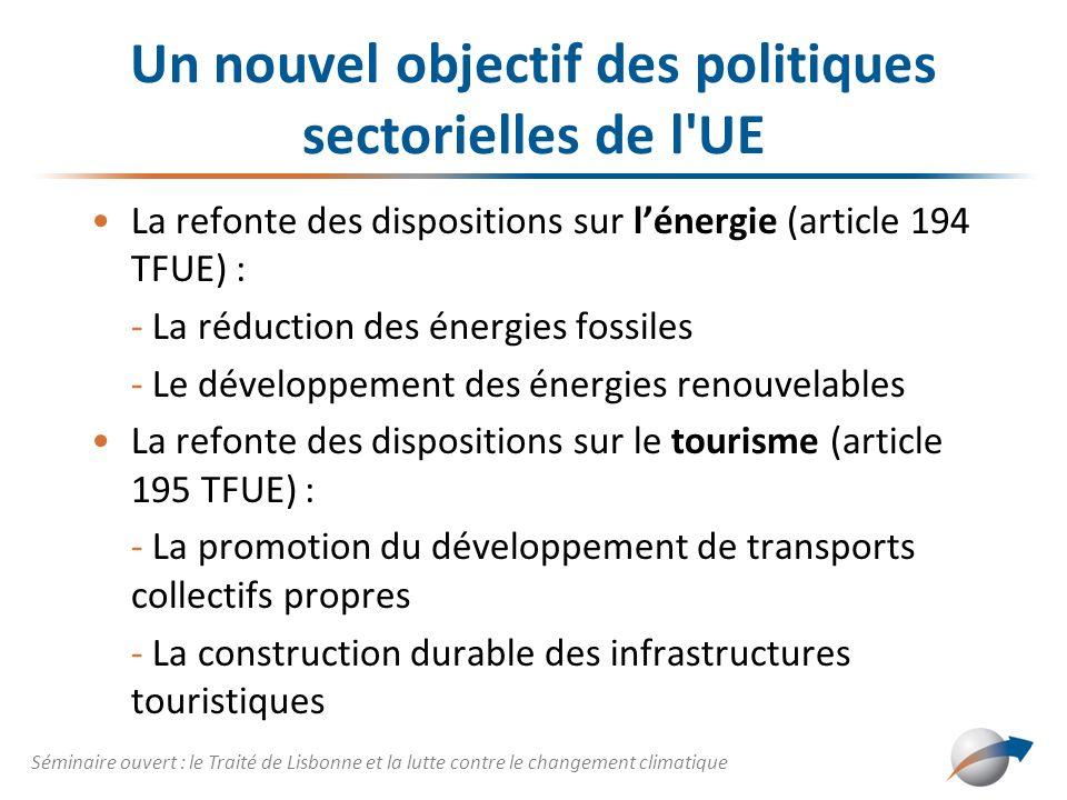 Un nouvel objectif des politiques sectorielles de l'UE La refonte des dispositions sur lénergie (article 194 TFUE) : - La réduction des énergies fossi